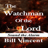 The Watchman of the Lord (Unabridged) Audiobook, by Bill Vincent