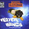 Water Wings (Unabridged) Audiobook, by Morris Gleitzman
