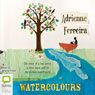 Watercolours (Unabridged) Audiobook, by Adrienne Ferreira