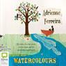 Watercolours (Unabridged), by Adrienne Ferreira
