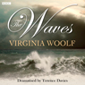 The Waves (Dramatised) Audiobook, by Virginia Woolf