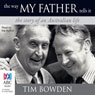 The Way My Father Tells It (Unabridged) Audiobook, by Tim Bowden