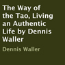 The Way of the Tao, Living an Authentic Life (Unabridged) Audiobook, by Dennis Waller