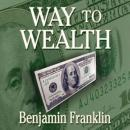 The Way to Wealth (Unabridged) Audiobook, by Benjamin Franklin