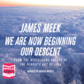 We Are Now Beginning Our Descent (Unabridged) Audiobook, by James Meek