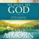 We Shall See God: Charles Spurgeons Classic Devotional Thoughts on Heaven (Unabridged), by Randy Alcorn