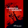 The Weapon of a Warrior (Unabridged) Audiobook, by Sean Delaney