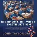 Weapons of Mass Instruction: A Schoolteachers Journey Through the Dark World of Compulsory Schooling (Unabridged), by John Taylor Gatto