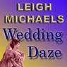Wedding Daze (Unabridged), by Leigh Michaels