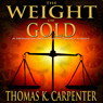 The Weight of Gold (Unabridged), by Thomas K. Carpenter