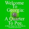 Welcome to Georgia: A Quarter to Pee. (Unabridged) Audiobook, by Will Bevis