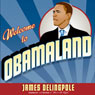 Welcome to Obamaland: I Have Seen Your Future and It Doesnt Work (Unabridged) Audiobook, by James Delingpole