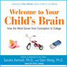 Welcome to Your Childs Brain: How the Mind Grows from Conception to College (Unabridged), by Sam Wang