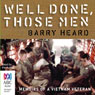 Well Done Those Men (Unabridged) Audiobook, by Barry Heard