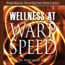 Wellness at Warp Speed: Your Health, Your Destiny, Your Choice (Unabridged), by Dr. Noah McKay