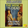 The Wench Is Dead (Unabridged), by Fredric Brown