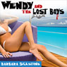 Wendy and the Lost Boys: Fractured Fairy Tales, Book 2 (Unabridged), by Barbara Silkstone