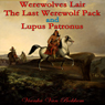 Werewolves Lair, The Last Werewolf Pack and Lupus Patronus (Unabridged), by Vianka Van Bokkem