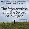 The Werewolves and the Sword of Medusa: The Traveling Salesmans Darktime Tales (Unabridged) Audiobook, by Scott Swift