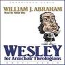 Wesley for Armchair Theologians (Unabridged), by William J. Abraham