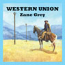 Western Union (Unabridged), by Zane Grey
