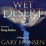 Wet Desert: A Novel (Unabridged) Audiobook, by Gary Hansen