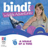 A Whale of a Time: Bindi Wildlife Adventures, Book 5 (Unabridged), by Bindi Irwin