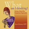 What Am I Thinking?!: Having a Baby After Postpartum Depression (Unabridged) Audiobook, by Karen Kleiman