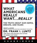 What Americans Really Want...Really: The Truth About Our Hopes, Dreams, and Fears (Unabridged) Audiobook, by Dr. Frank I. Luntz