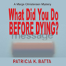 What Did You Do Before Dying?: A Marge Chirstensen Mystery, Book 1 (Unabridged), by Patricia K. Batta