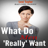 What Do Men Really Want: From the First Date to Body Language to Relationships and Beyond (Unabridged) Audiobook, by Lexi Taylor