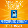 What to Do Now That Youve Been Laid Off: 10 Strategies for Confidently Re-Entering the Workforce (Unabridged) Audiobook, by Kim Romaner