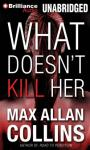 What Doesnt Kill Her, by Max Allan Collins