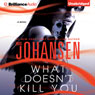 What Doesnt Kill You (Unabridged), by Iris Johansen