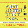 What Einstein Didnt Know: Scientific Answers to Everyday Questions (Unabridged) Audiobook, by Robert L. Wolke