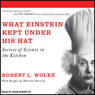 What Einstein Kept Under His Hat: Secrets of Science in the Kitchen (Unabridged) Audiobook, by Robert L. Wolke