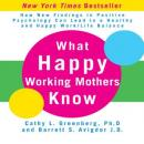 What Happy Working Mothers Know (Unabridged), by Cathy L. Greenberg