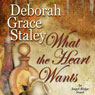 What the Heart Wants (Unabridged), by Deborah Grace Staley
