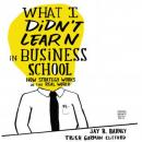 What I Didnt Learn in Business School: How Strategy Works in the Real World (Unabridged) Audiobook, by Jay Barney