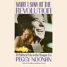 What I Saw At the Revolution: A Political Life in the Reagan Era Audiobook, by Peggy Noonan