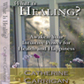 What Is Healing? Awaken Your Intuitive Power for Health and Happiness (Unabridged) Audiobook, by Catherine Carrigan