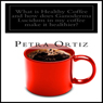 What Is Healthy Coffee and How Does Ganoderma Lucidum in My Coffee Make It Healthier? (Unabridged), by Petra Ortiz