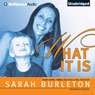 What It Is (Unabridged), by Sarah Burleton