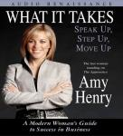 What It Takes: Speak Up, Step Up, Move Up; A Modern Womans Guide to Success in Business, by Amy Henry
