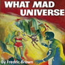 What Mad Universe (Unabridged) Audiobook, by Fredric Brown