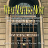 What Matters Most: Build a purpose-centered alliance with your clients to fulfill their dreams - and yours, too! (Unabridged) Audiobook, by Jim R. Munchbach