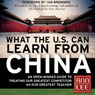 What the U.S. Can Learn from China: An Open-Minded Guide to Treating Our Greatest Competitor as Our Greatest Teacher (Unabridged) Audiobook, by Ann Lee