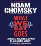 What We Say Goes: Conversations on U.S. Power in a Changing World (Unabridged) Audiobook, by Noam Chomsky