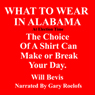 What to Wear in Alabama: The Choice of a Shirt Can Make or Break Your Day (Unabridged), by Will Bevis