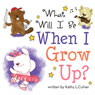 What Will I Be When I Grow Up? (Unabridged), by Kathy L. Culver